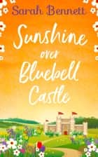 Sunshine Over Bluebell Castle (Bluebell Castle, Book 2) ebook by
