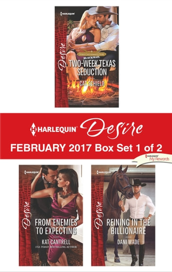Harlequin Desire February 2017 - Box Set 1 of 2 - Two-Week Texas Seduction\From Enemies to Expecting\Reining in the Billionaire ebook by Cat Schield,Kat Cantrell,Dani Wade