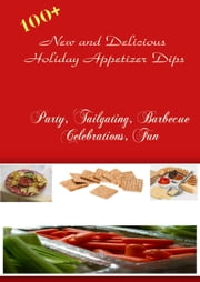 100+ New And Delicious Holiday Appetizer Dips ebook by Jean Rose