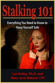 Stalking 101: Everything You Need to Know to Keep Yourself Safe ebook by Lyn Kelley