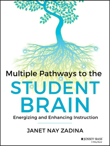 Multiple Pathways to the Student Brain - Energizing and Enhancing Instruction ebook by Janet Zadina