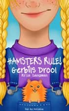 Hamsters Rule, Gerbils Drool 電子書 by Kris Langman