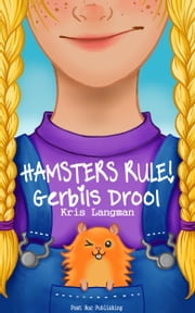 Hamsters Rule, Gerbils Drool ebook by Kris Langman