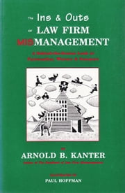 The Ins & Outs of Law Firm Mismanagement: A Behind-The-Scenes Look at Fairweather, Winters & Sommers ebook by Kanter, Arnold B.
