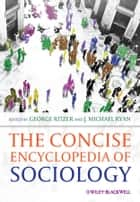 The Concise Encyclopedia of Sociology ebook by George Ritzer,J. Michael Ryan