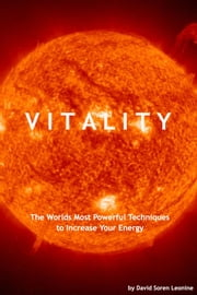 Vitality: The Worlds Most Powerful Techniques to Increase Your Energy ebook by David Soren Leonine