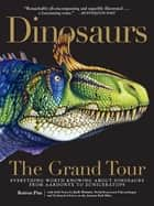 Dinosaurs - The Grand Tour - Everything Worth Knowing About Dinosaurs from Aardonyx to Zuniceratops ebook by Keiron Pim, Jack Horner