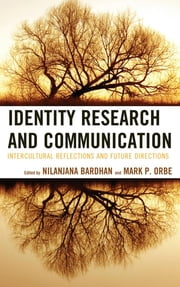 Identity Research and Communication - Intercultural Reflections and Future Directions ebook by Nilanjana Bardhan,Mark P. Orbe,Brenda J. Allen,Keith Berry,Bernadette Marie Calafell,Karma R. Chávez,Devika Chawla,Hsin-I Cheng,Rachel Alicia Griffin,Maurice L. Hall,Richie Neil Hao,Kent Ono,Krishna Pattisapu,Sandra L. Pensoneau-Conway,Miriam Sobré-Denton,Jianhua Sun,Satoshi Toyosaki,John T. Warren