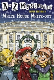 A to Z Mysteries Super Edition 3: White House White-Out ebook by Ron Roy,John Steven Gurney
