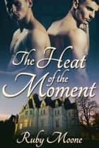 The Heat of the Moment ebook by