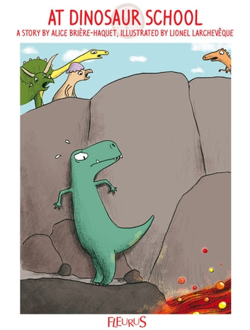 At Dinosaur School - Bye-bye Boredom - Dinosaurs, Stories to Help Pass the Time ebook by Alice Brière-Haquet