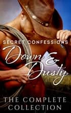 Secret Confessions - Down & Dusty - The Complete Collection ebook by Rachael Johns, Cate Ellink, Fiona Lowe,...