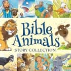 Bible Animals Story Collection ebook by Juliet David, Steve Smallman