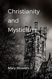 Christianity and Mysticism ebook by Mary Blowers
