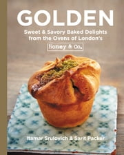 Golden - Sweet & Savory Baked Delights from the Ovens of London¿s Honey & Co. ebook by Itamar Srulovich,Sarit Packer