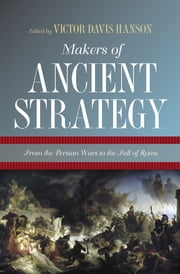 Makers of Ancient Strategy - From the Persian Wars to the Fall of Rome ebook by Victor Davis Hanson