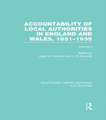 Accountability of Local Authorities in England and Wales, 1831-1935 Volume 2 (RLE Accounting) ebook by