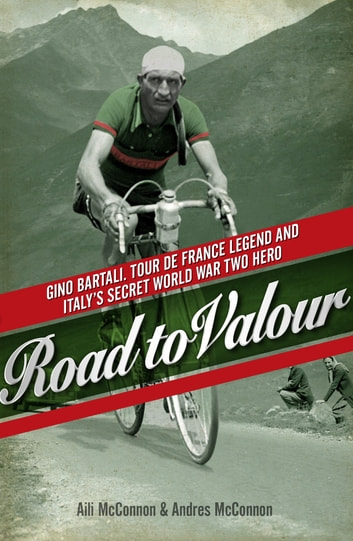 Road to Valour - Gino Bartali – Tour de France Legend and World War Two Hero ebook by Aili McConnon,Andres McConnon