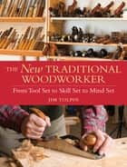 The New Traditional Woodworker ebook by Jim Tolpin