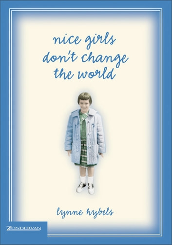 Nice Girls Don't Change the World ebook by Lynne Hybels