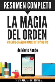 La Magia del Orden (The Life-Changing Magic of Tidying Up): Resumen completo del libro de Marie Kondo ebook by Sapiens Editorial