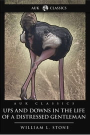 Ups and Downs in the Life of a Distressed Gentleman ebook by William L. Stone