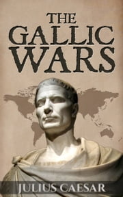 The Gallic Wars (lllustrated) - Commentarii de Bello Gallico ebook by Julius Caesar