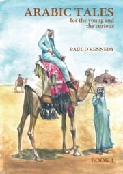 Arabic Tales for the Young and the Curious ebook by Paul D Kennedy