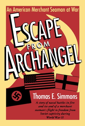 Escape from Archangel - An American Merchant Seaman at War ebook by Thomas E. Simmons