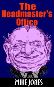 The Headmaster's Office ebook by Mike Jones