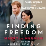 Finding Freedom: Harry and Meghan and the Making of a Modern Royal Family audiobook by Omid Scobie, Carolyn Durand