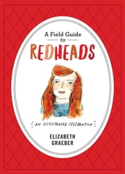 A Field Guide to Redheads - An Illustrated Celebration ebook by Elizabeth Graeber