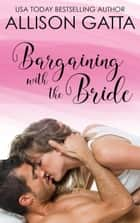 Bargaining with the Bride - Honeybrook Love, Inc., #1 ebook by Allison Gatta