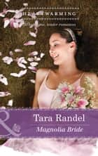 Magnolia Bride (Mills & Boon Heartwarming) ebook by Tara Randel