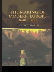 The Making of Modern Europe, 1648–1780 ebook by Geoffrey Treasure