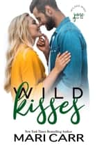 Wild Kisses - June eBook by Mari Carr