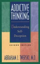 Addictive Thinking ebook by Abraham J Twerski, M.D.