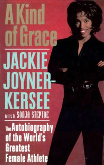 A Kind of Grace - The Autobiography of the World's Greatest Female Athlete ebook by Jackie Joyner-Kersee