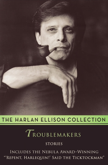 Troublemakers - Stories ebook by Harlan Ellison