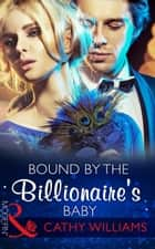 Bound by the Billionaire's Baby (Mills & Boon Modern) (One Night With Consequences, Book 10) ebook by Cathy Williams