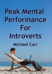 Peak Mental Performance For Introverts ebook by Michael Carr
