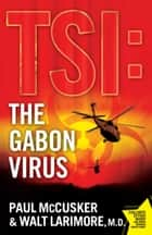 The Gabon Virus - A Novel ebook by Paul McCusker, Walt Larimore
