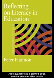 Reflecting on Literacy in Education ebook by Hannon, Peter