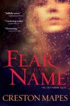 Fear Has a Name - A Novel ebook by Creston Mapes