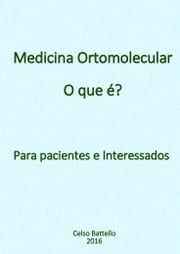 Medicina Ortomolecular - O que é? - Para pacientes e interessados ebook by Celso Battello