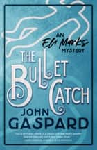 The Bullet Catch - High school reunions can be murder! ebook by John Gaspard