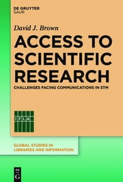 Access to Scientific Research - Challenges Facing Communications in STM ebook by David J. Brown