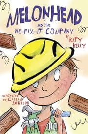Melonhead and the We-Fix-It Company ebook by Katy Kelly,Gillian Johnson