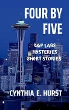 Four by Five (R&P Labs Mysteries Short Stories) - R&P Labs Mysteries ebook by