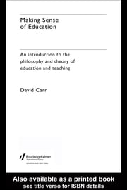 Making Sense of Education: An Introduction to the Philosophy and Theory of Education and Teaching ebook by Carr, David